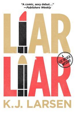 Liar, Liar By Larsen, K. J.